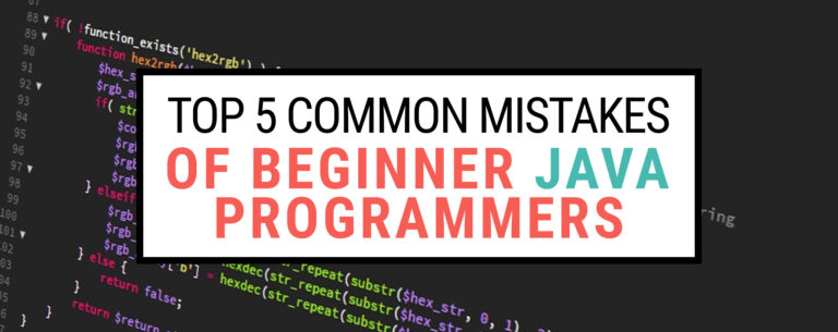 5 Top Common Mistakes Every Beginner Java Programmer Makes